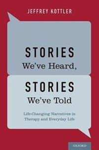 Book Stories Weve Heard, Stories Weve Told: Life-Changing Narratives in Therapy and Everyday Life by Jeffrey Kottler