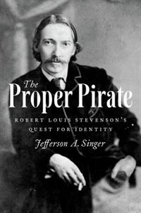 Book The Proper Pirate: Robert Louis Stevensons Quest for Identity by Jefferson A. Singer