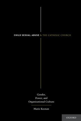 Book Child Sexual Abuse and the Catholic Church: Gender, Power, and Organizational Culture by Marie Keenan