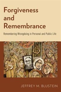 Book Forgiveness and Remembrance: Remembering Wrongdoing in Personal and Public Life by Jeffrey M. Blustein