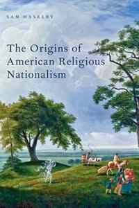 Book The Origins of American Religious Nationalism by Sam Haselby