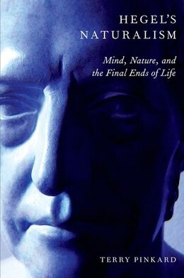 Book Hegels Naturalism: Mind, Nature, and the Final Ends of Life by Terry Pinkard