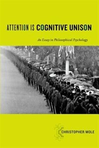 Book Attention Is Cognitive Unison: An Essay in Philosophical Psychology by Christopher Mole