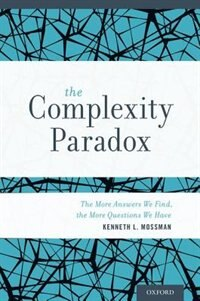 Book The Complexity Paradox: The More Answers We Find, the More Questions We Have by Kenneth Mossman