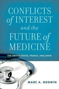 Book Conflicts of Interest and the Future of Medicine: The United States, France, and Japan by Marc A. Rodwin