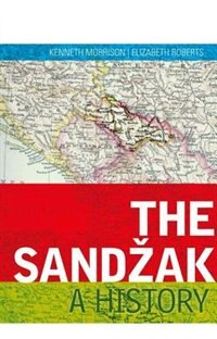 Book The Sandzak: A History by Kenneth Morrison