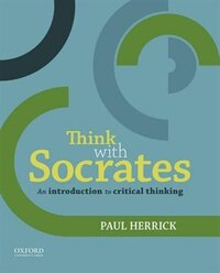 Think with Socrates: An Introduction to Critical Thinking