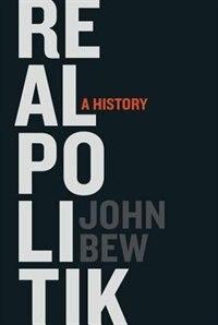 Book Realpolitik: A History by John Bew