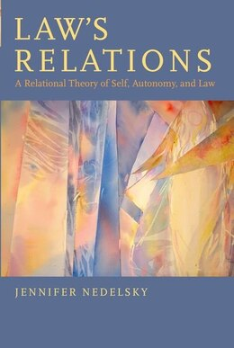 Book Laws Relations: A Relational Theory of Self, Autonomy, and Law by Jennifer Nedelsky