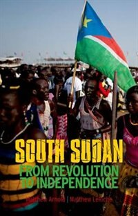 Book South Sudan: From Revolution to Independence by Matthew Arnold