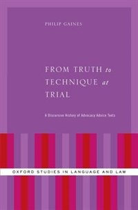 Book From Truth to Technique at Trial: A Discursive History of Metavalues in Trial Advocacy Advice Texts by Philip Gaines