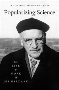 Book Popularizing Science: The Life and Work of JBS Haldane by Krishna Dronamraju