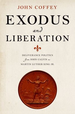 Book Exodus and Liberation: Deliverance Politics from John Calvin to Martin Luther King Jr. by John Coffey