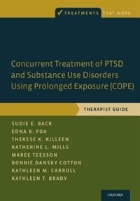 Concurrent Treatment of PTSD and Substance Use Disorders Using Prolonged Exposure (COPE): Therapist…