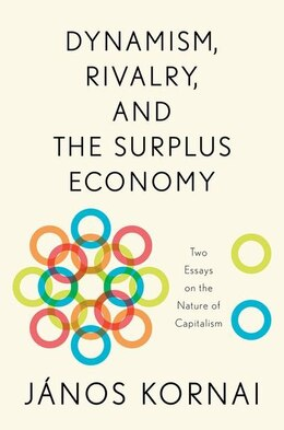 Book Dynamism, Rivalry, and the Surplus Economy: Two Essays on the Nature of Capitalism by Janos Kornai