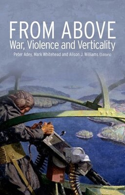 Book From Above: War, Violence, and Verticality by Peter Adey