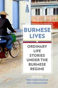 Book Burmese Lives: Ordinary Life Stories Under the Burmese Regime by Wen-Chin Chang