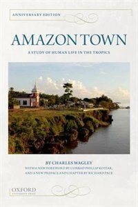 Book Amazon Town: A Study of Human Life in the Tropics by Charles Wagley