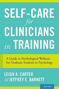 Book Self-Care for Clinicians in Training: A Guide to Psychological Wellness for Graduate Students in… by Leigh A. Carter