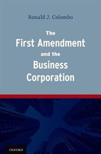 Book The First Amendment and the Business Corporation by Ronald J. Colombo