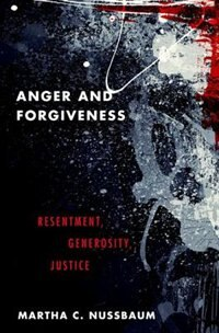 Anger and Forgiveness: Resentment, Generosity, Justice