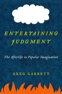 Book Entertaining Judgment: The Afterlife in Popular Imagination by Greg Garrett