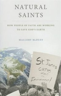 Book Natural Saints: How People of Faith Are Working to Save Gods Earth by Mallory McDuff