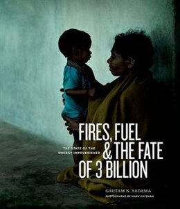 Book Fires, Fuel, and the Fate of 3 Billion: The State of the Energy Impoverished by Gautam N. Yadama