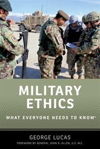Book Military Ethics: What Everyone Needs to Know by George Lucas