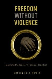 Book Freedom Without Violence by Dustin Ells Howes