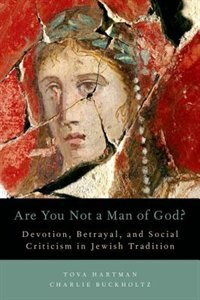 Book Are You Not a Man of God?: Devotion, Betrayal, and Social Criticism in Jewish Tradition by Tova Hartman