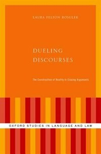Book Dueling Discourses: The Construction of Reality in Closing Arguments by Laura Felton Rosulek
