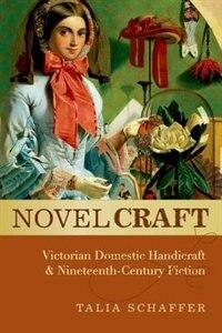 Novel Craft: Victorian Domestic Handicraft and Nineteenth-Century Fiction