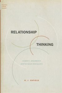 Book Relationship Thinking: Agency, Enchrony, and Human Sociality by N. J. Enfield