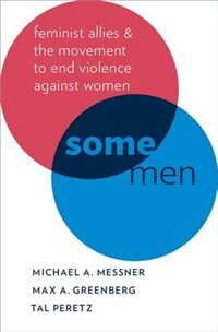 Book Some Men: Feminist Allies and the Movement to End Violence against Women by Michael A. Messner