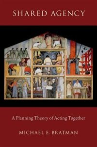 Book Shared Agency: A Planning Theory of Acting Together by Michael E. Bratman