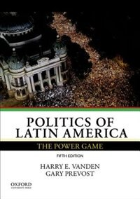 Book Politics of Latin America: The Power Game by Harry E. Vanden