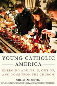 Book Young Catholic America: Emerging Adults In, Out of, and Gone from the Church by Christian Smith