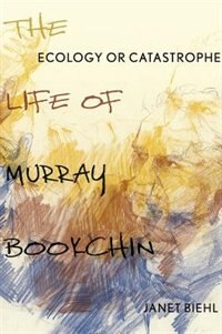 Book Ecology or Catastrophe: The Life of Murray Bookchin by Janet Biehl