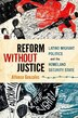 Reform Without Justice: Latino Migrant Politics and the Homeland Security State by Alfonso Gonzales