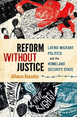 Book Reform Without Justice: Latino Migrant Politics and the Homeland Security State by Alfonso Gonzales
