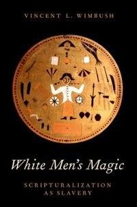 Book White Mens Magic: Scripturalization as Slavery by Vincent L. Wimbush