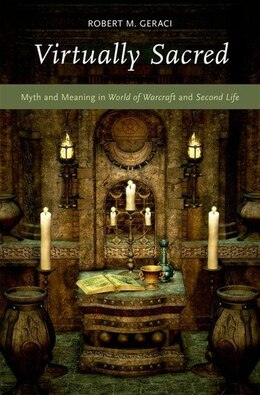Book Virtually Sacred: Myth and Meaning in World of Warcraft and Second Life by Robert M. Geraci