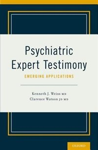 Book Psychiatric Expert Testimony: Emerging Applications by Kenneth J. Weiss