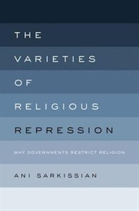 Book The Varieties of Religious Repression: Why Governments Restrict Religion by Ani Sarkissian