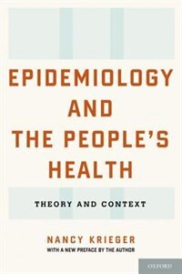 Book Epidemiology and the Peoples Health: Theory and Context by Nancy Krieger