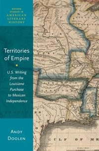 Book Territories of Empire: U.S. Writing from the Louisiana Purchase to Mexican Independence by Andy Doolen