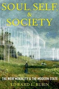 Book Soul, Self, and Society: The New Morality and The Modern State by Edward Rubin