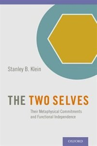 Book The Two Selves: Their Metaphysical Commitments and Functional Independence by Stanley B. Klein