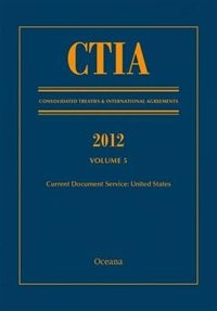 Book CTIA: Consolidated Treaties and International Agreements 2012 Volume 5 by Oceana Editorial Board